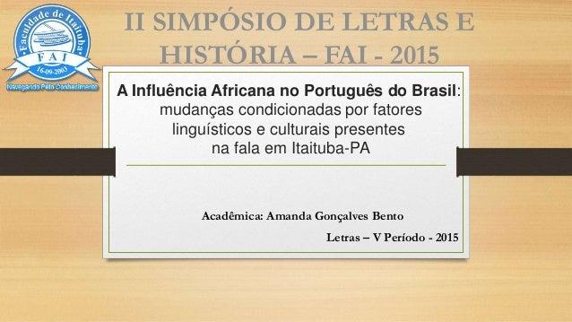 A Influência Africana no Português do Brasil: mudanças condicionadas por fatores linguísticos e culturais presentes na fal...