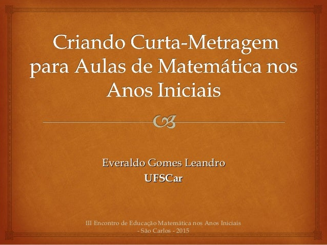 Everaldo Gomes LeandroEveraldo Gomes Leandro UFSCarUFSCar III Encontro de Educação Matemática nos Anos Iniciais - São Carl...