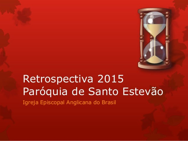 Retrospectiva 2015 Paróquia de Santo Estevão Igreja Episcopal Anglicana do Brasil