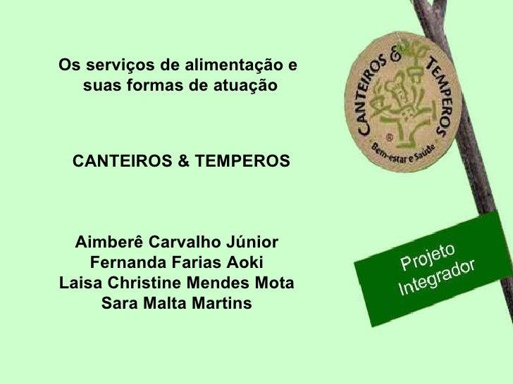Os serviços de alimentação e  suas formas de atuação CANTEIROS & TEMPEROS Aimberê Carvalho Júnior Fernanda Farias Aoki Lai...