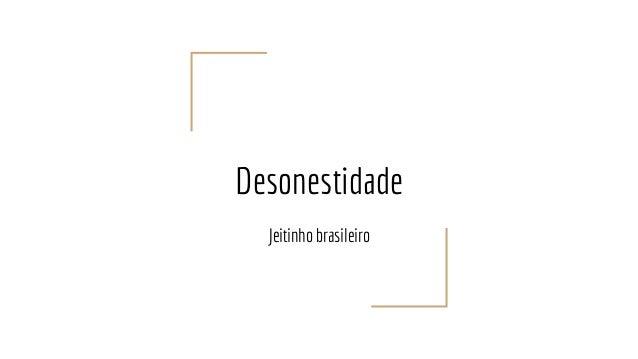 Desonestidade Jeitinho brasileiro