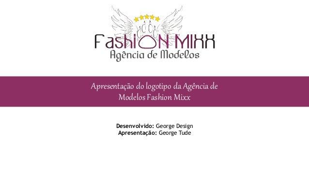 Apresentação do logotipo da Agência de Modelos Fashion Mixx Desenvolvido: George Design Apresentação: George Tude