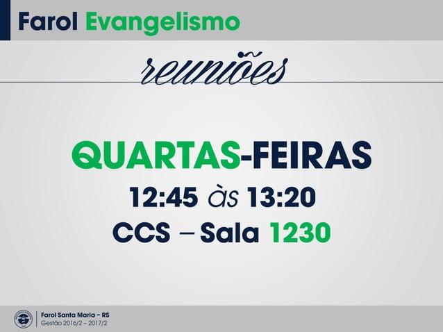 Farol Santa Maria – RS Gestão 2016/2 – 2017/2 Farol Evangelismo equipe Quem pode fazer parte? Chamado! Vida Equilibrada!