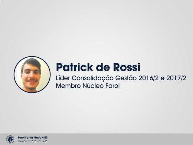 Farol Santa Maria – RS Gestão 2016/2 – 2017/2 Farol Consolidação propósitos Integrar Capacitar Enviar 01. 02. 03.