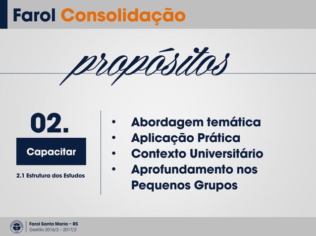 Farol Santa Maria – RS Gestão 2016/2 – 2017/2 Farol Consolidação propósitos Enviar 03. • Equipes Permanentes Líderes, Supe...