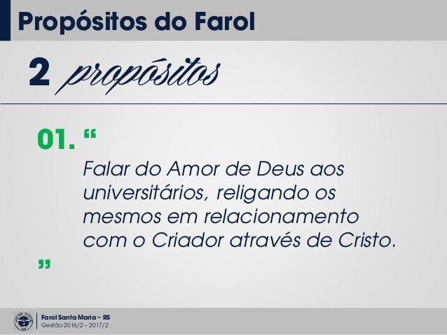 """Farol Santa Maria – RS Gestão 2016/2 – 2017/2 2 propósitos 01. """" Falar do Amor de Deus aos universitários, religando os me..."""
