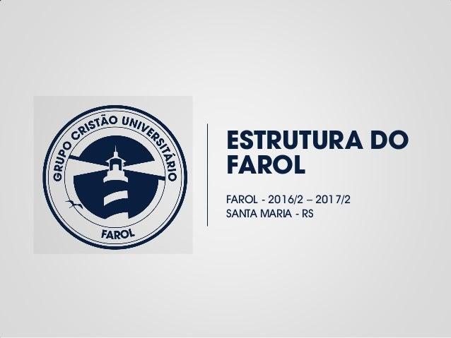 ESTRUTURA DO FAROL FAROL - 2016/2 – 2017/2 SANTA MARIA - RS