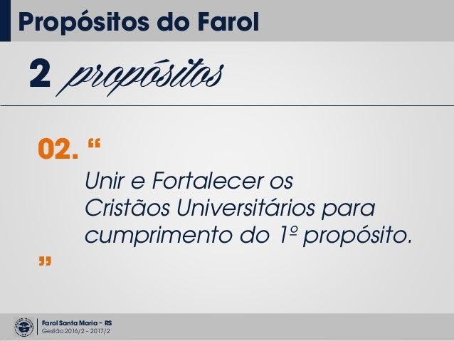 """Farol Santa Maria – RS Gestão 2016/2 – 2017/2 2 propósitos 02. """" Unir e Fortalecer os Cristãos Universitários para cumprim..."""
