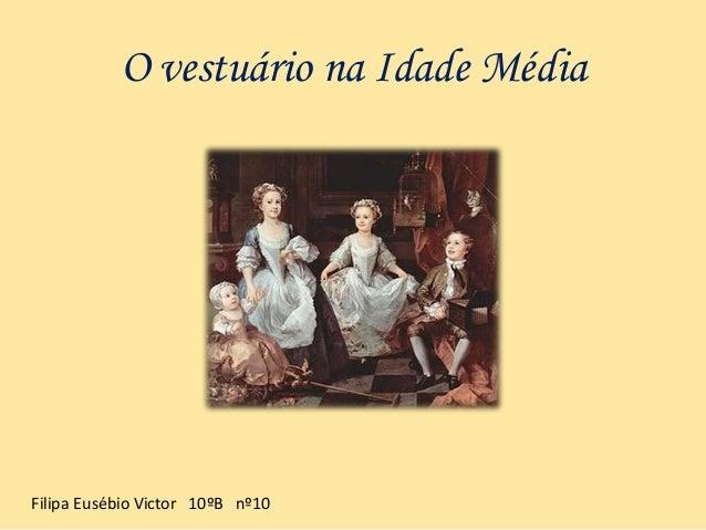 O vestuário na Idade Média Filipa Eusébio Victor 10ºB nº10