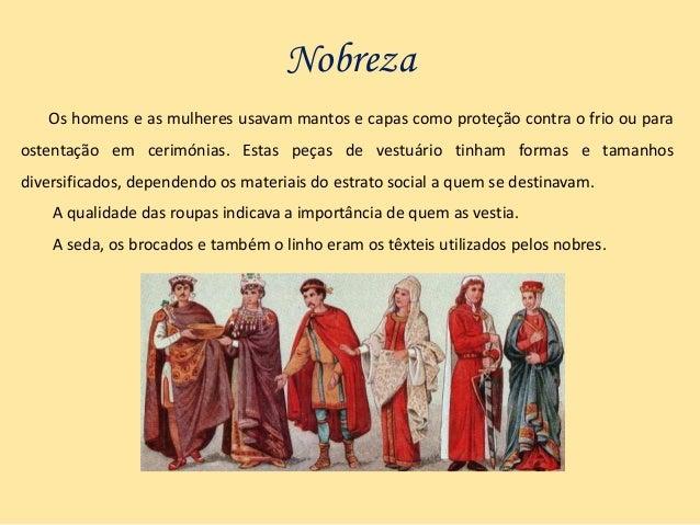 Nobreza Os homens e as mulheres usavam mantos e capas como proteção contra o frio ou para ostentação em cerimónias. Estas ...