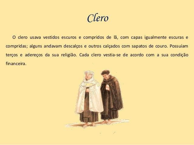 Peles Todas as classes usavam peles, embora a posição social determinasse a sua proveniência: os mais ricos usavam marta, ...