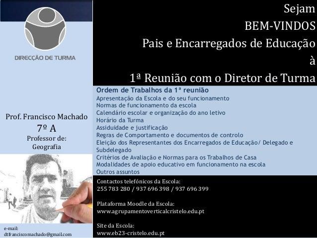 Sejam BEM-VINDOS Pais e Encarregados de Educação à 1ª Reunião com o Diretor de Turma Prof. Francisco Machado 7º A Professo...