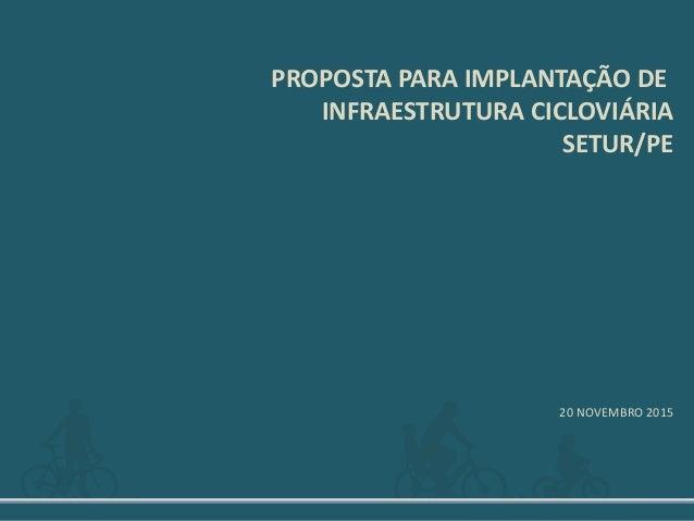 20 NOVEMBRO 2015 PROPOSTA PARA IMPLANTAÇÃO DE INFRAESTRUTURA CICLOVIÁRIA SETUR/PE