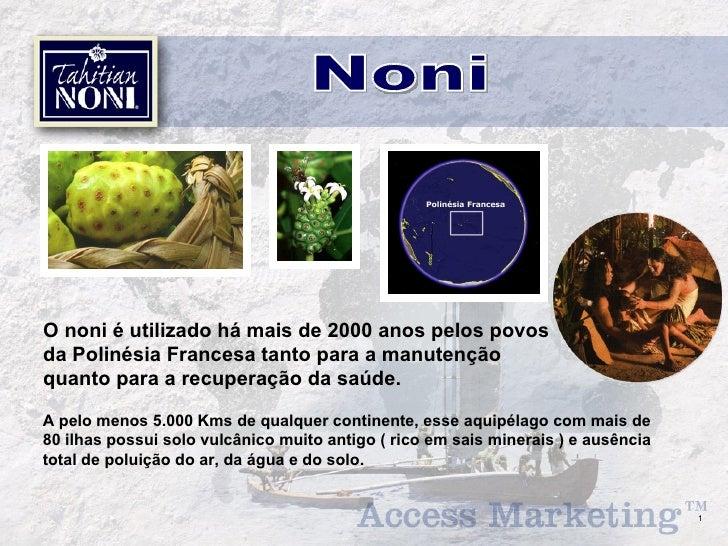 O noni é utilizado há mais de 2000 anos pelos povos da Polinésia Francesa tanto para a manutenção quanto para a recuperaçã...