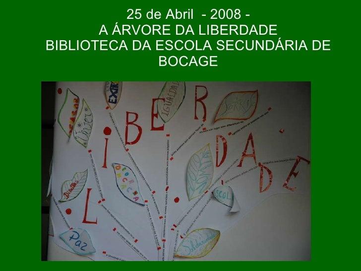 25 de Abril  - 2008 - A ÁRVORE DA LIBERDADE BIBLIOTECA DA ESCOLA SECUNDÁRIA DE BOCAGE