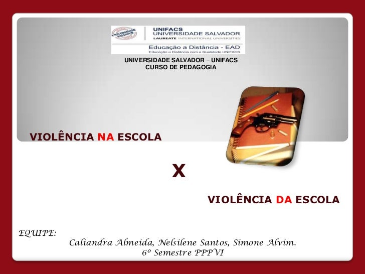 UNIVERSIDADE SALVADOR – UNIFACS                            CURSO DE PEDAGOGIA  VIOLÊNCIA NA ESCOLA                        ...