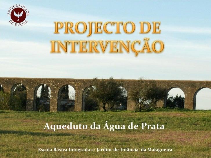 Aqueduto da Água de Prata  Escola Básica Integrada c/ Jardim-de-Infância  da Malagueira
