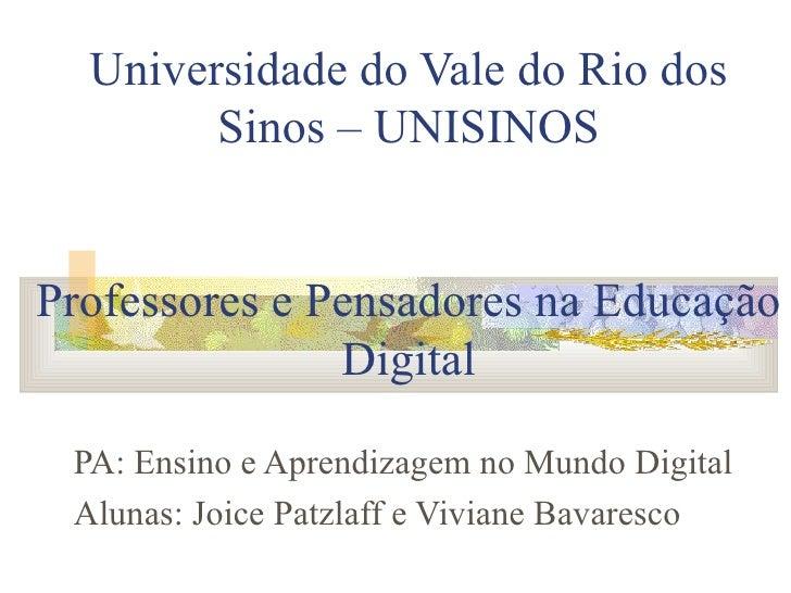 Universidade do Vale do Rio dos Sinos – UNISINOS Professores e Pensadores na Educação Digital PA: Ensino e Aprendizagem no...