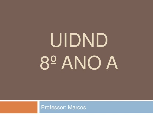 UIDND 8º ANO A Professor: Marcos