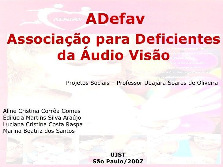 ADefav Associação para Deficientes da Áudio Visão Projetos Sociais – Professor  Ubajára Soares de Oliveira Aline Cristina ...