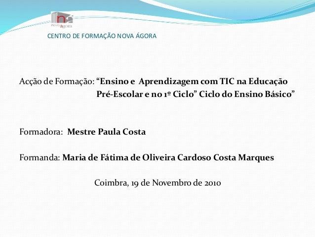 """CENTRO DE FORMAÇÃO NOVA ÁGORA Acção de Formação: """"Ensino e Aprendizagem com TIC na Educação Pré-Escolar e no 1º Ciclo"""" Cic..."""
