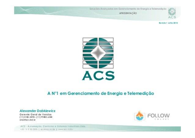 APRESENTAÇÃO A N°1 em Gerenciamento de Energia e Telemedição Alexander Dabkiewicz Gerente Geral de Vendas (11) 5182-2898 –...