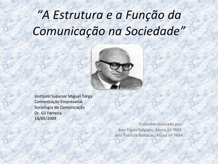 """"""" A Estrutura e a Função da Comunicação na Sociedade"""" Instituto Superior Miguel Torga Comunicação Empresarial  Sociologia ..."""