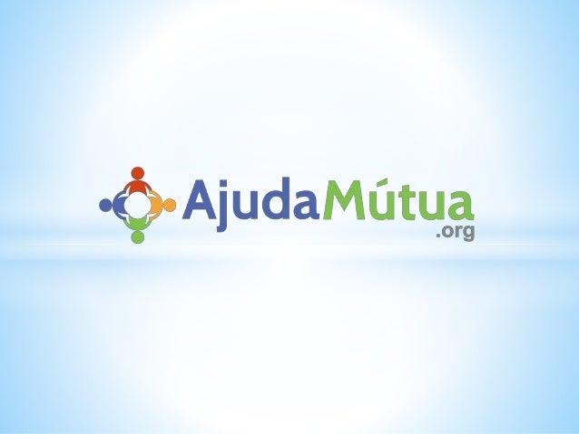 O AjudaMútua.org é um sistema de distribuição de doações, que movimenta depósitos diretamente na conta bancária de cada pa...
