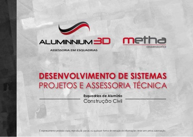 DESENVOLVIMENTO DE SISTEMAS PROJETOS E ASSESSORIA TÉCNICA Esquadrias de Alumínio  Construção Civil  É expressamente proibi...