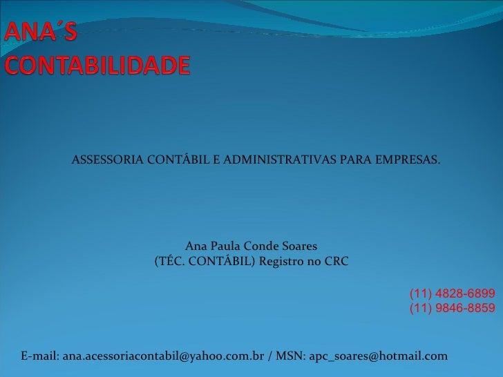 ASSESSORIA CONTÁBIL E ADMINISTRATIVAS PARA EMPRESAS. Ana Paula Conde Soares (TÉC. CONTÁBIL) Registro no CRC (11) 4828-6899...