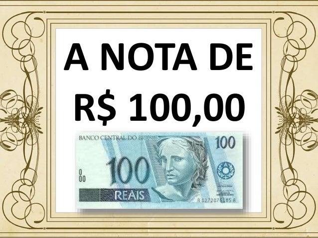 A NOTA DE R$ 100,00