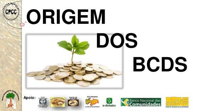 Apoio: ORIGEM DOS BCDS
