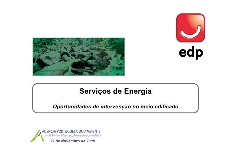 Serviços de Energia  Oportunidades de intervenção no meio edificado     21 de Novembro de 2008