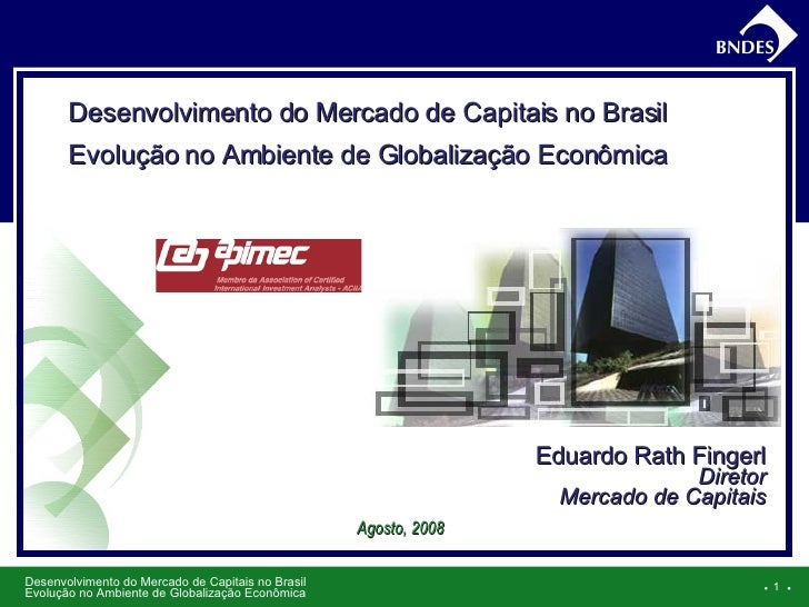 ●     ● Eduardo  Rath Fingerl Diretor Mercado de Capitais Agosto, 2008 Desenvolvimento do Mercado de Capitais no Brasil Ev...