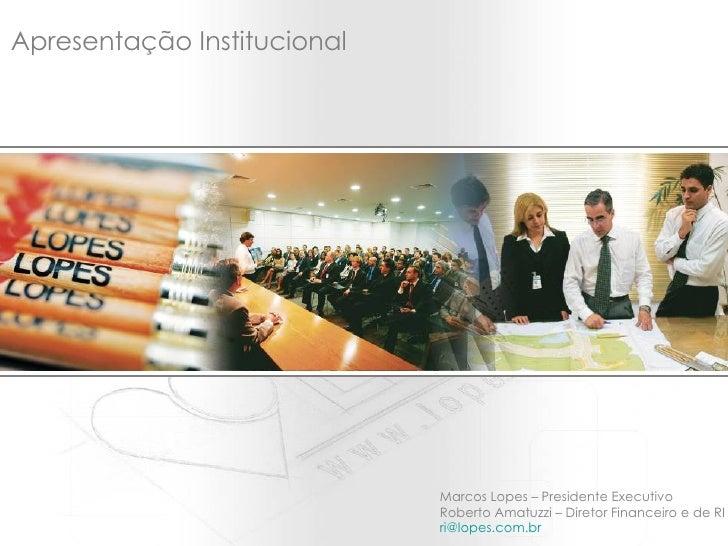 Apresentação Institucional Marcos Lopes – Presidente Executivo Roberto Amatuzzi – Diretor Financeiro e de RI [email_addres...