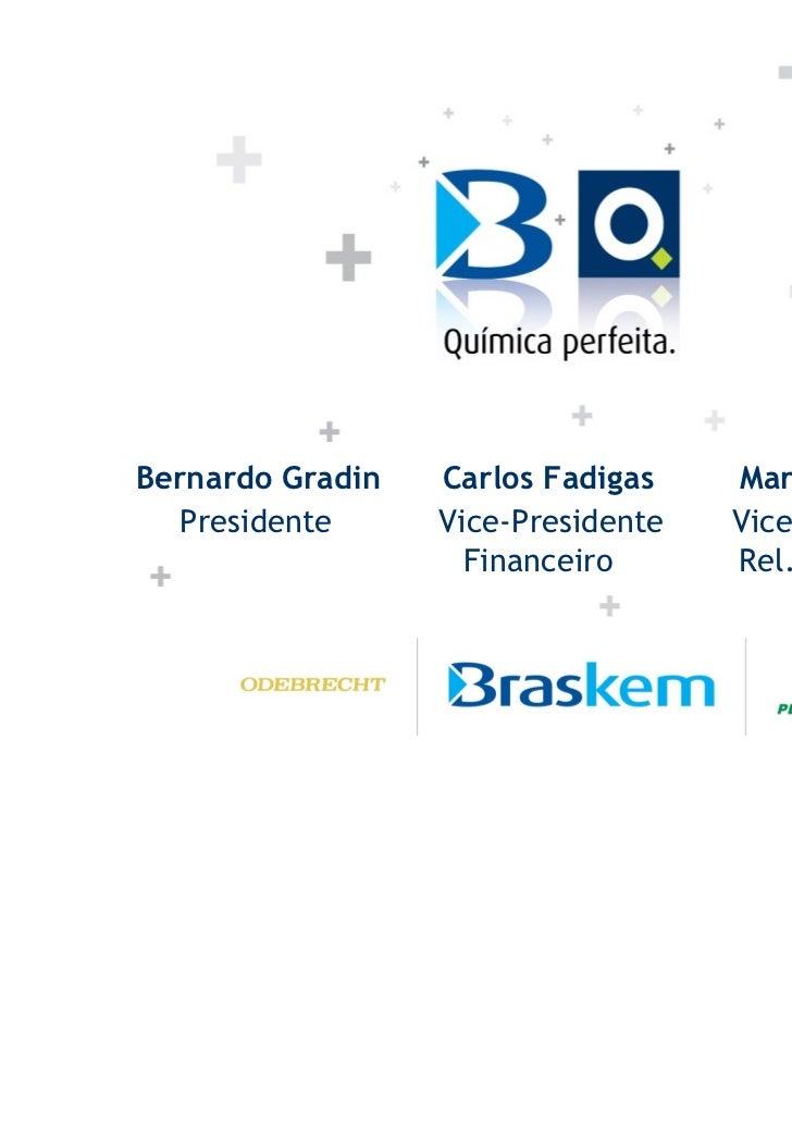 Bernardo Gradin   Carlos Fadigas    Marcelo Lyra   Presidente     Vice-Presidente   Vice-Presidente                    Fin...