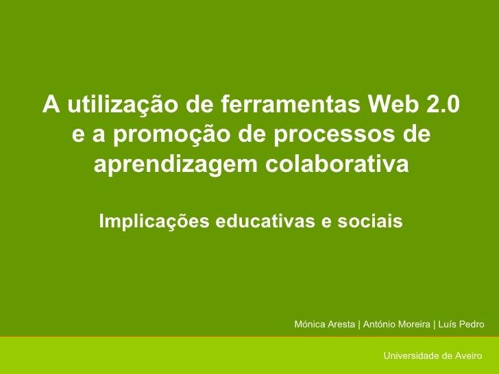 A utilização de ferramentas Web 2.0 e a promoção de processos de aprendizagem colaborativa Implicações educativas e sociai...