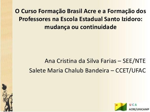 O Curso Formação Brasil Acre e a Formação dos Professores na Escola Estadual Santo Izidoro:          mudança ou continuida...