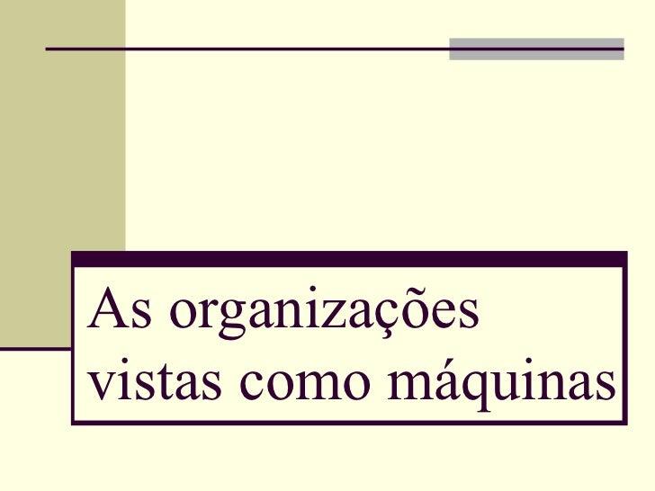 As organizaçõesvistas como máquinas