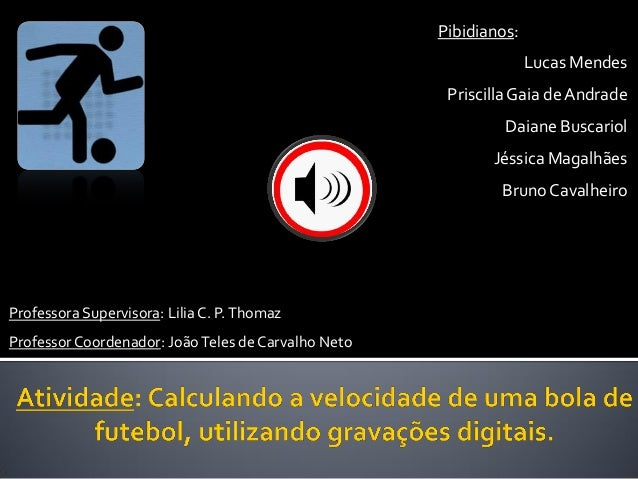 Pibidianos:Lucas MendesPriscillaGaia de AndradeDaiane BuscariolJéssica MagalhãesBruno CavalheiroProfessora Supervisora: Li...