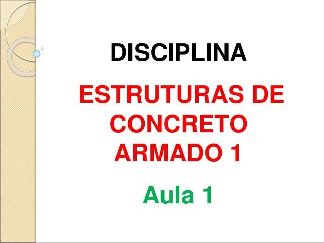 DISCIPLINA ESTRUTURAS DE CONCRETO ARMADO 1 Aula 1
