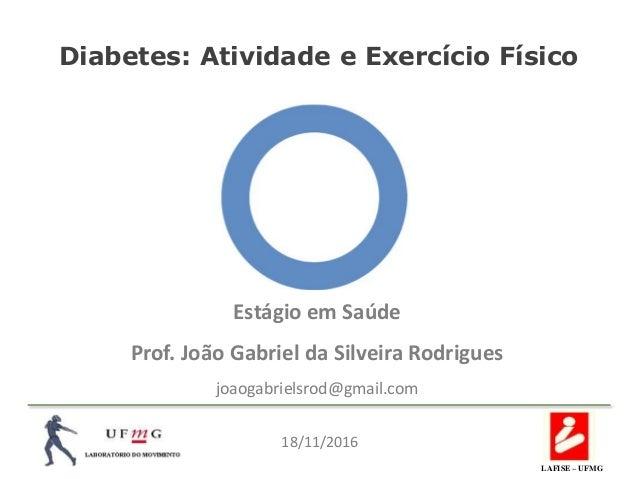 Diabetes: Atividade e Exercício Físico Estágio em Saúde Prof. João Gabriel da Silveira Rodrigues joaogabrielsrod@gmail.com...