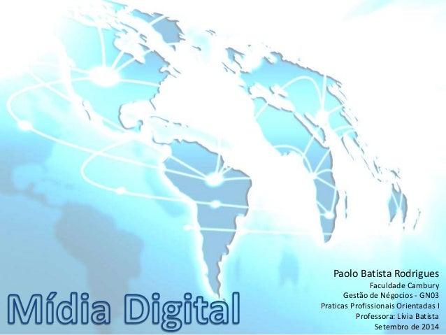Paolo Batista Rodrigues  Faculdade Cambury  Gestão de Négocios - GN03  Praticas Profissionais Orientadas I  Professora: Lí...