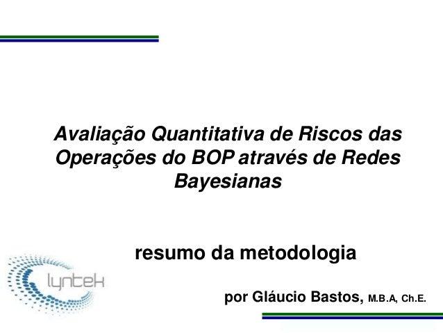 Programa de Atualização Profissional Avaliação Quantitativa de Riscos das Operações do BOP através de Redes Bayesianas res...