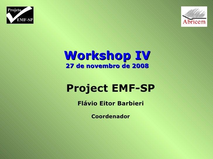 Project EMF-SP Flávio Eitor Barbieri Coordenador Workshop IV 27 de novembro de 2008