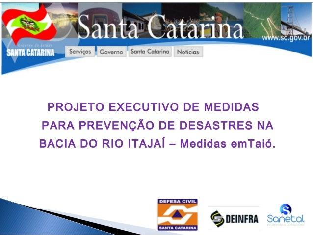 PROJETO EXECUTIVO DE MEDIDAS PARA PREVENÇÃO DE DESASTRES NA BACIA DO RIO ITAJAÍ – Medidas emTaió.