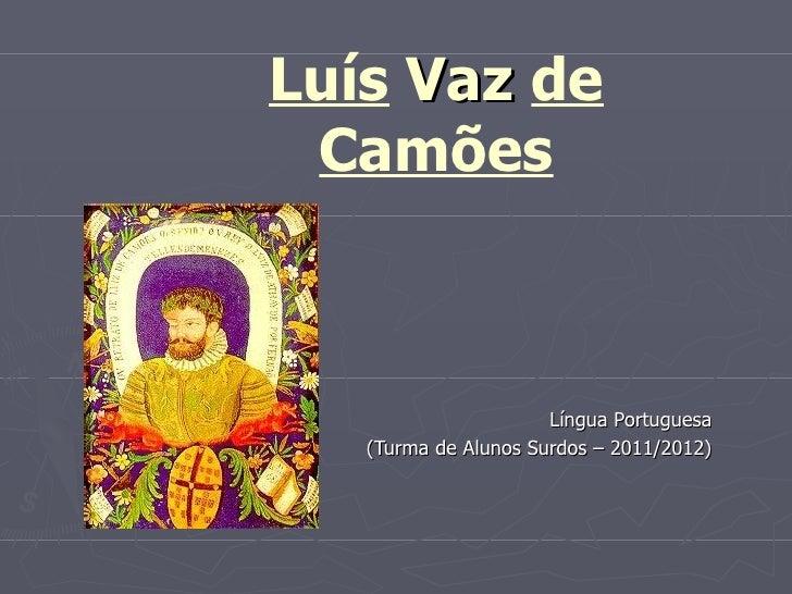 Luís Vaz de Camões                      Língua Portuguesa   (Turma de Alunos Surdos – 2011/2012)