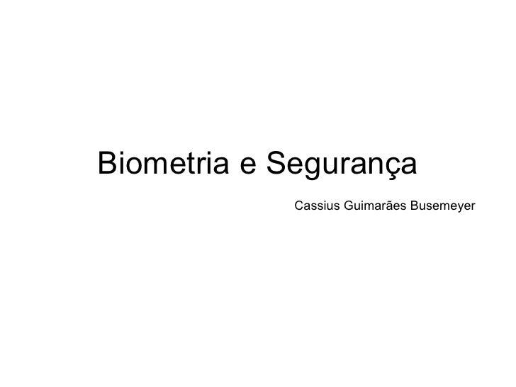 Biometria e Segurança Cassius Guimarães Busemeyer
