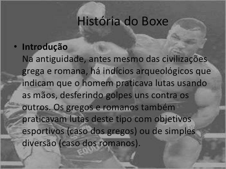 História do Boxe• Introdução  Na antiguidade, antes mesmo das civilizações  grega e romana, há indícios arqueológicos que ...