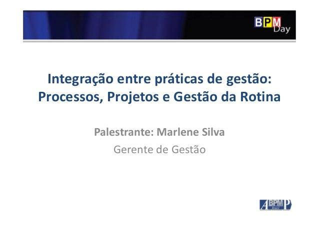Clique para editar o estilo do título mestre Integração entre práticas de gestão: Processos, Projetos e Gestão da Rotina P...